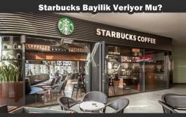 Starbucks Bayilik Veriyor Mu?